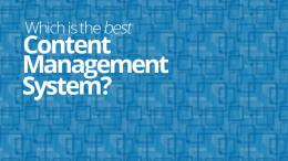 Which is the best Content Management System?